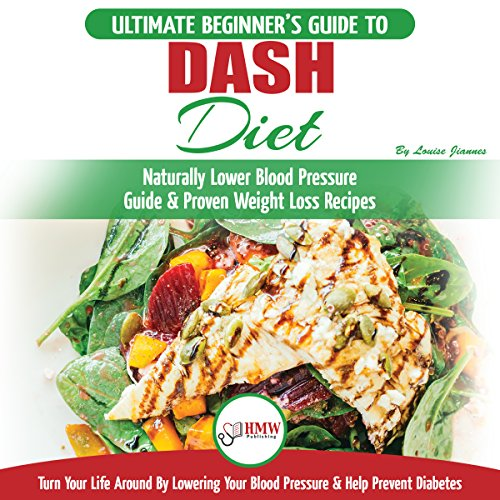 『Dash Diet: The Ultimate Beginner's Guide to Dash Diet to Naturally Lower Blood Pressure & Proven Weight Loss Recipes』のカバーアート