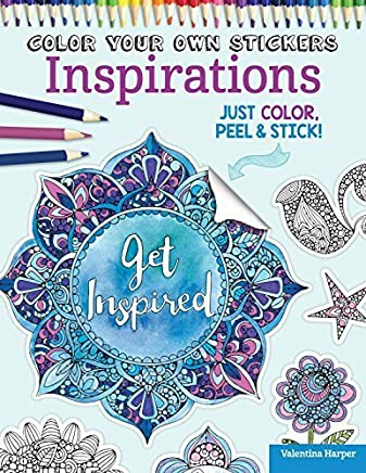 Color Your Own Stickers Inspirations: Just Color, Peel & Stick by Valentina Harper (2015-11-01)