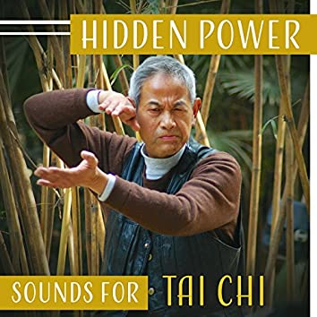 Hidden Power – Sounds for Tai Chi: Mindfulness Exercises, Martial Art Practice, Personal Health, Inner Peace, Will & Strength