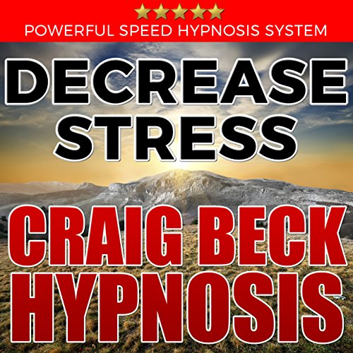 Decrease Stress: Craig Beck Hypnosis audiobook cover art