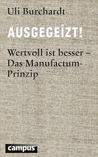 Ausgegeizt!: Wertvoll ist besser - Das Manufactum-Prinzip