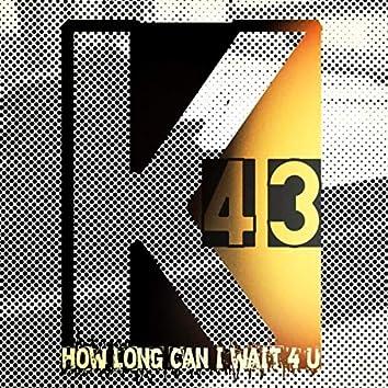 How Long Can I Wait 4 U