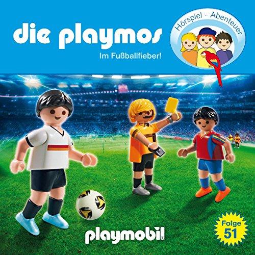 Die Playmos - Folge 51: Im Fußballfieber! (Das Original Playmobil Hörspiel)