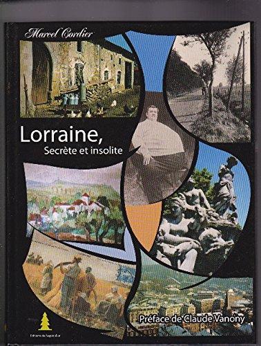La Lorraine Secrete et Insolite