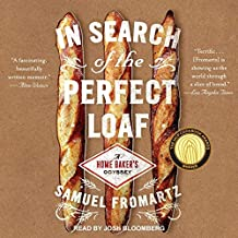 In Search of the Perfect Loaf: A Home Bakers Odyssey