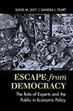 Escape from Democracy: The Role of Experts and the Public in Economic Policy
