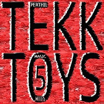 Tekk Toys 5 (Magic Mello Mix)