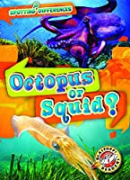 Octopus or Squid? (Spotting Differences: Blastoff Readers. Level 1)