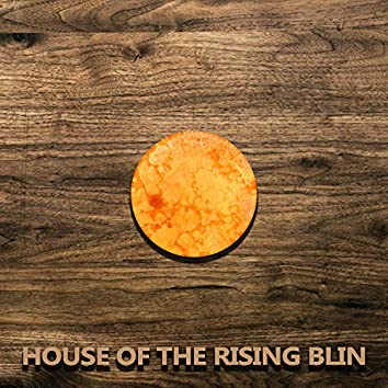 House of the Rising Blin