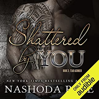 Shattered by You     Tear Asunder, Book 3              Written by:                                                                                                                                 Nashoda Rose                               Narrated by:                                                                                                                                 Stella Bloom,                                                                                        Kas Vadim                      Length: 9 hrs and 54 mins     1 rating     Overall 5.0