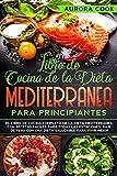 Libro De Cocina de la Dieta Mediterránea para Principiantes: El libro de cocina completo de la dieta mediterránea con recetas fáciles. Baje de peso para vivir mejor