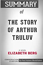 Summary of The Story of Arthur Truluv: A Novel by Elizabeth Berg: Conversation Starters