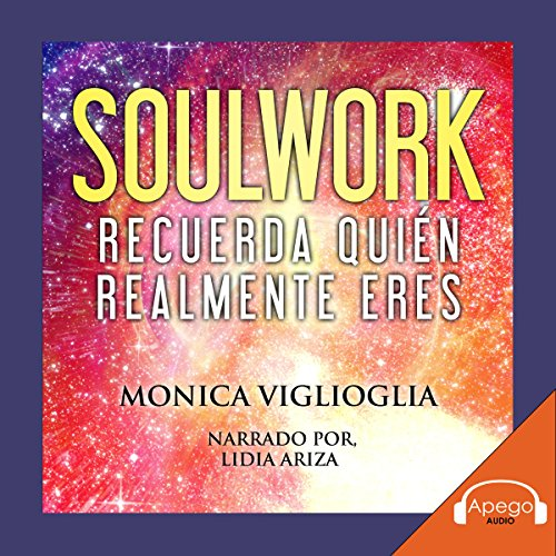 Soulwork: Recuerda quién realmente eres [Soulwork: Remember Who You Really Are] audiobook cover art