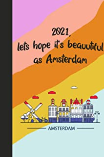 2021, lets hope it's beauutiful as Amsterdam: New year wishes Notebook / Perfect for Party Favors, School Notes, Gifts, Di...