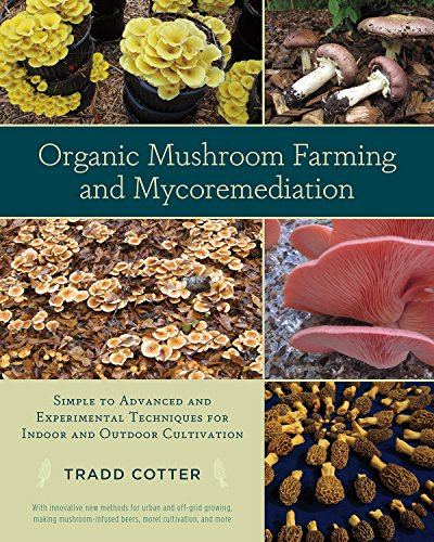 Organic Mushroom Farming and Mycoremediation: Simple to Advanced and Experimental Techniques for Indoor and Outdoor Cultivation by [Tradd Cotter]