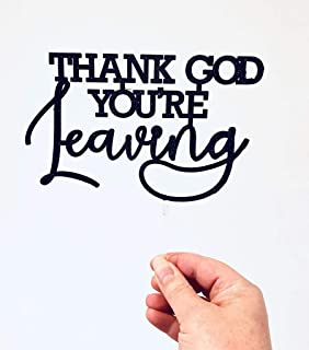 Thank God Youre Leaving Cake Topper Farewell Bon Voyage Travel Retirement Laser Cut Cake Party Decoration Made in Australia