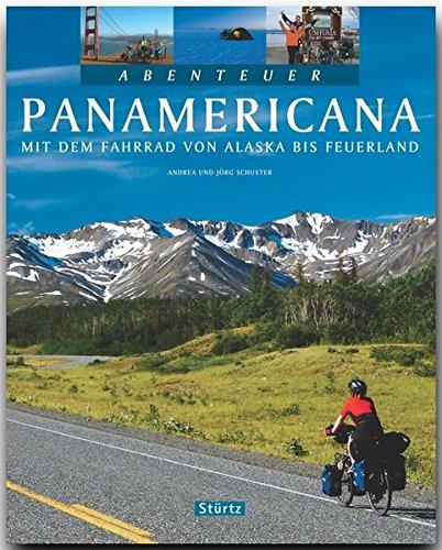 Abenteuer Panamericana - Mit dem Fahrrad von Alaska bis Feuerland - Ein Bildband mit 280 Bildern auf 128 Seiten - STÜRTZ Verlag