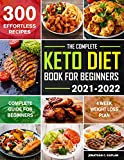 The Complete Keto Diet Book for beginners 2021-2022: The Ultimate Beginners Keto diet Cookbook with Quick and Healthy 300 Low-Carb Recipes Incl. 4 Week Weight Loss Plan