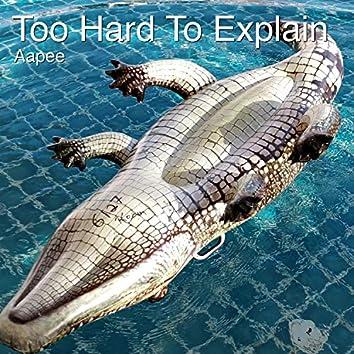 Too Hard to Explain