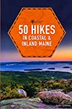 50 Hikes in Coastal and Inland Maine (Explorer s 50 Hikes)