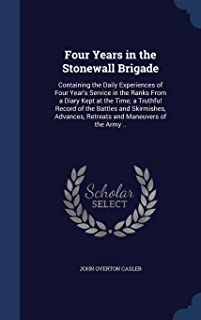 Four Years in the Stonewall Brigade: Containing the Daily Experiences of Four Year's Service in the Ranks From a Diary Kept at the Time; a Truthful ... Retreats and Maneuvers of the Army ..