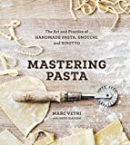 Mastering Pasta: The Art and Practice of Handmade Pasta, Gnocchi, and Risotto [A Cookbook]