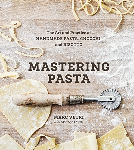 Mastering Pasta: The Art and Practice of Handmade Pasta, Gnocchi, and Risotto [A Cookbook] (English Edition)