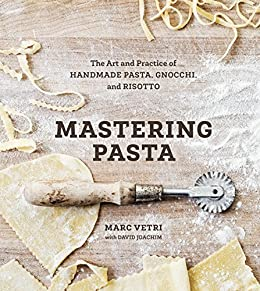 Mastering Pasta: The Art and Practice of Handmade Pasta, Gnocchi, and Risotto [A Cookbook] by [Marc Vetri, David Joachim]