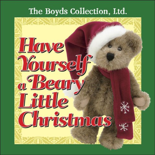 Have Yourself a Beary Little Christmas (The Boyds Collected Ltd)
