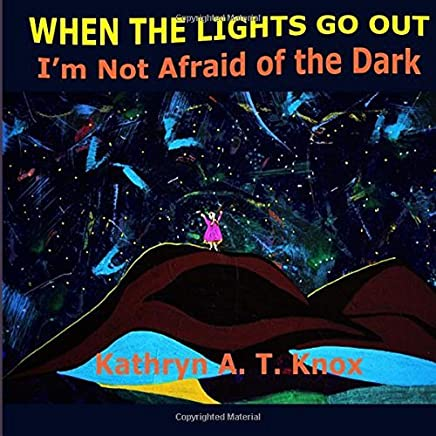 When the Lights Go Out, Im Not Afraid of the Dark by Kathryn A. T. Knox (2015-11-28)