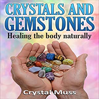 Crystals and Gemstones     Healing the Body Naturally              By:                                                                                                                                 Crystal Muss                               Narrated by:                                                                                                                                 Jessica Geffen                      Length: 1 hr and 37 mins     7 ratings     Overall 4.9