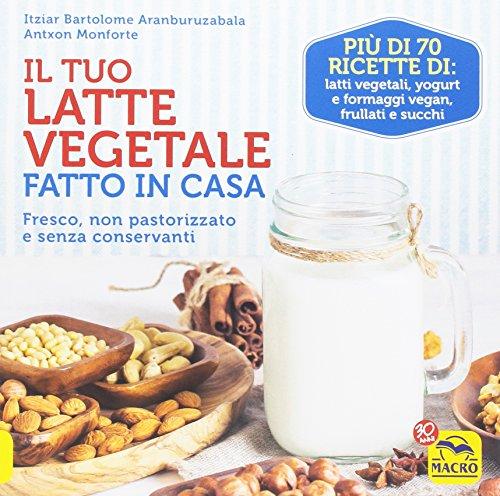 Il tuo latte vegetale fatto in casa. Fresco non pastorizzato e senza conservanti