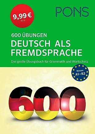 PONS 600 Übungen Deutsch als Fredsprache Das große Übungsbuch für Graatik und Wortschatz zu Superpreis! by unbekannt