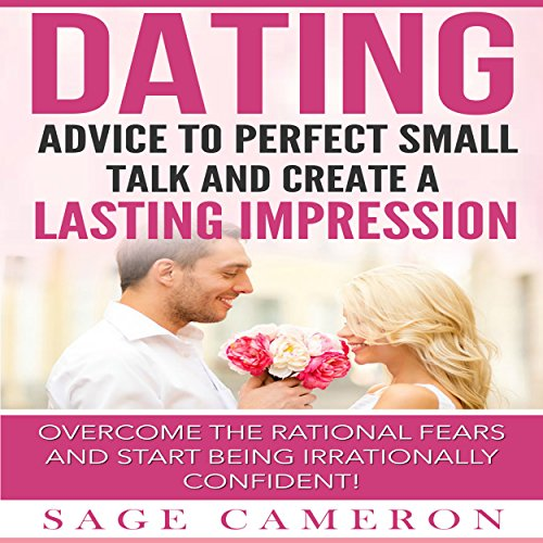 Dating: Advice to Perfect Small Talk and Create a Lasting Impression!  By  cover art