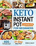 Keto Instant Pot Cookbook for Beginners: 600 Easy and Wholesome Keto Recipes to Burn Fat and Live a Healthy Lifestyle (21-Day Meal Plan Included)