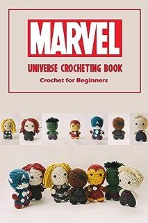 Marvel Universe Crocheting Book: Crochet for Beginners: Superhero Gift for Kids
