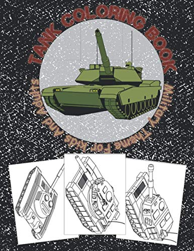 Tank Coloring Book Military Theme For Kids And Adults: Featuring War Tanks And Armored Vehicles Of WW1 & WW2 | Great Gift For History Lovers