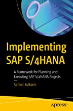 Implementing SAP S/4HANA: A Framework for Planning and Executing SAP S/4HANA Projects