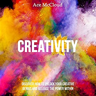 Creativity: Discover How to Unlock Your Creative Genius and Release the Power Within                   By:                                                                                                                                 Ace McCloud                               Narrated by:                                                                                                                                 Joshua Mackey                      Length: 1 hr and 2 mins     65 ratings     Overall 3.8