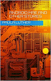 Android Mae and Other Stories by [Paula Luther]