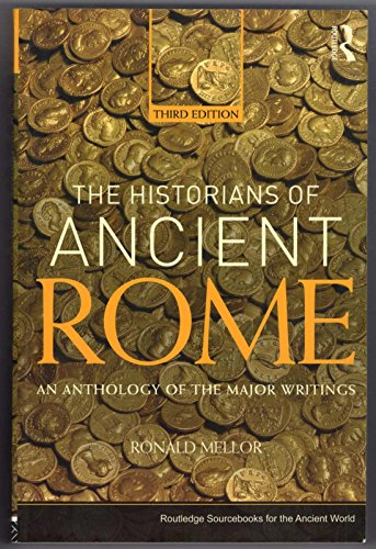 Historians of Ancient Rome an Anthology of the Major Writings Third Edition