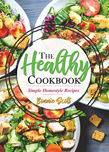 The Healthy Cookbook: Simple Homestyle Recipes eBook Kindle Edition by Bonnie Scott for Free