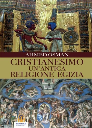 Cristianesimo - Un'Antica Religione Egizia: 23 (Saggi)