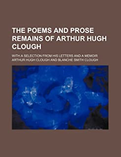 The Poems and Prose Remains of Arthur Hugh Clough (Volume 2); With a Selection from His Letters and a Memoir