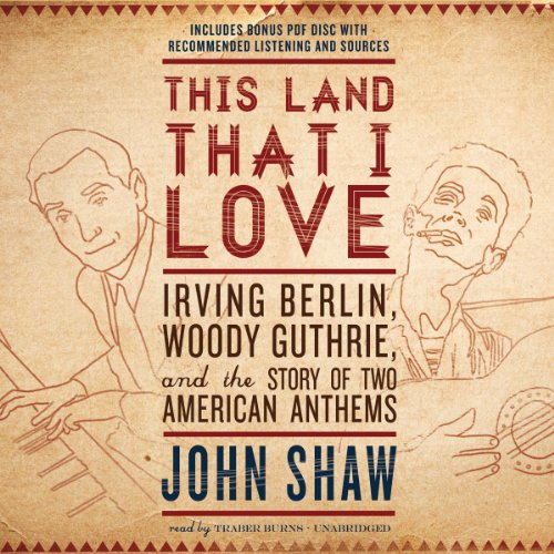 This Land That I Love     Irving Berlin, Woody Guthrie, and the Story of Two American Anthems              By:                                                                                                                                 John Shaw                               Narrated by:                                                                                                                                 Traber Burns                      Length: 7 hrs and 20 mins     10 ratings     Overall 3.9