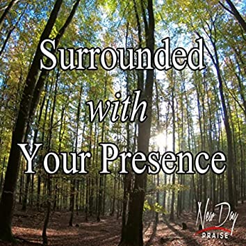 Surrounded with Your Presence