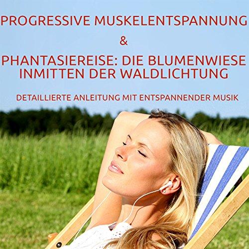 Progressive Muskelentspannung nach Jacobson / Phantasiereise: Die Blumenwiese inmitten der Waldlichtung (Detaillierte Anleitung mit entspannender Musik)