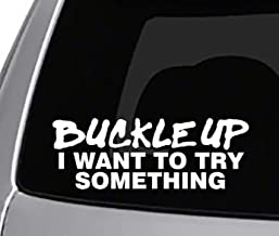 Seek Racing Buckle UP I Want to Try Something Decal CAR Truck Window Bumper Sticker Funny Joke Adult
