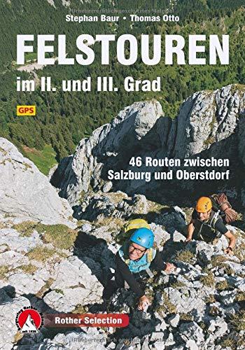 Felstouren im II. und III. Grad: 46 Routen zwischen Salzburg und Oberstdorf. Mit GPS-Tracks (Rother Selection)