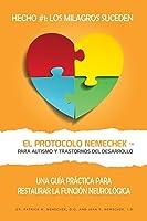 El Protocolo Nemechek (Tm) Para Autismo y Trastornos del Desarrollo: Una Guía Práctica Para Restaurar La Función Neurológica